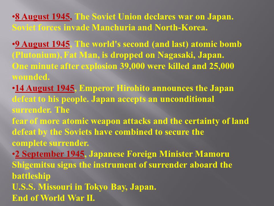 NEXT The Japanese Surrender Advisors warn Truman that invasion of Japan will cost many lives He has alternative; powerful new weapon called atomic bomb Manhattan Project—secret program to develop the bomb Atomic bomb dropped on Hiroshima, August 6, 1945, about 75,000 die Nagasaki bombed on August 9; 70,000 die immediately Japanese surrender on September 2, 1945 Victory in the Pacific