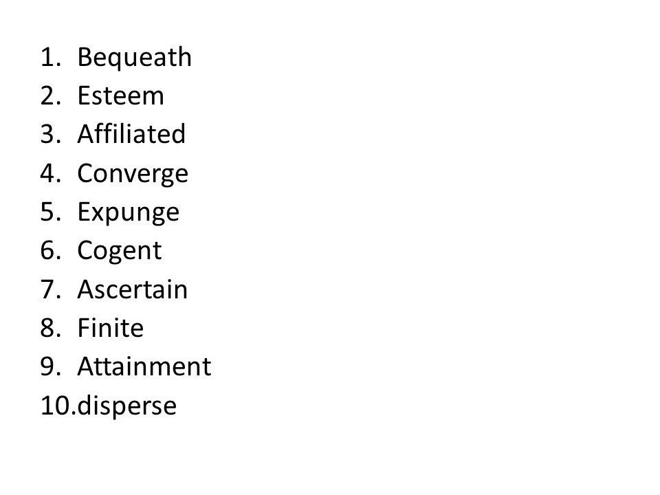 1.Bequeath 2.Esteem 3.Affiliated 4.Converge 5.Expunge 6.Cogent 7.Ascertain 8.Finite 9.Attainment 10.disperse