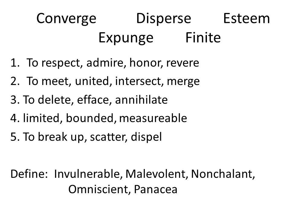 Converge Disperse Esteem ExpungeFinite 1.To respect, admire, honor, revere 2.To meet, united, intersect, merge 3. To delete, efface, annihilate 4. lim