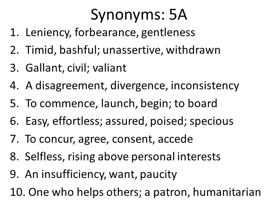 1.Clemency 2.Diffident 3.Chivalrous 4.Discrepancy 5.Embark 6.Facile 7.Assent 8.Altruistic 9.Dearth 10.