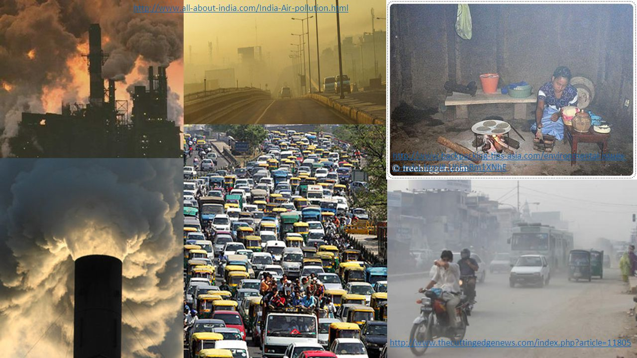 http://www.all-about-india.com/India-Air-pollution.html http://www.thecuttingedgenews.com/index.php?article=11805 http://www.backpacking-tips-asia.com