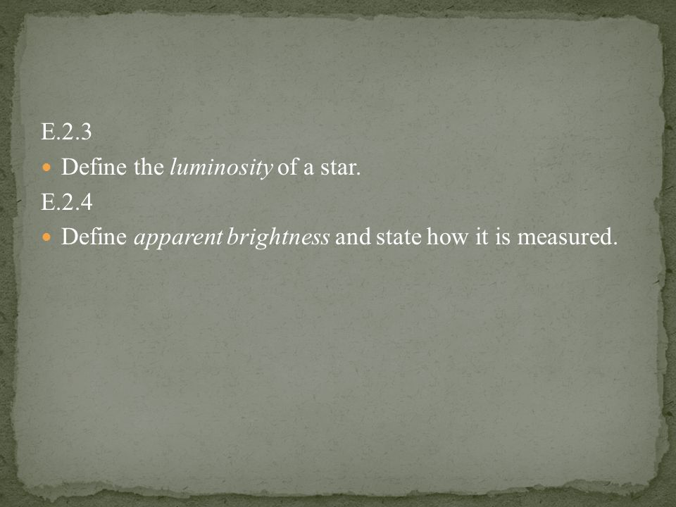 E.2.3 Define the luminosity of a star.