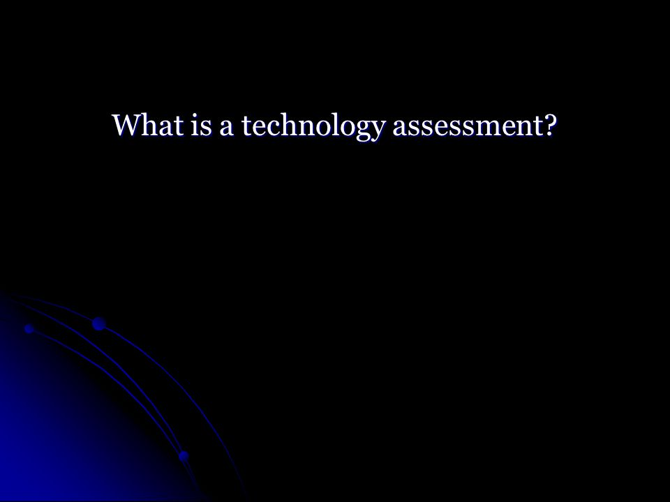 What is a technology assessment