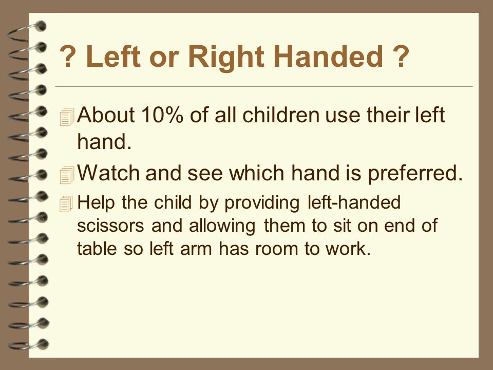 Left or Right Handed .  About 10% of all children use their left hand.