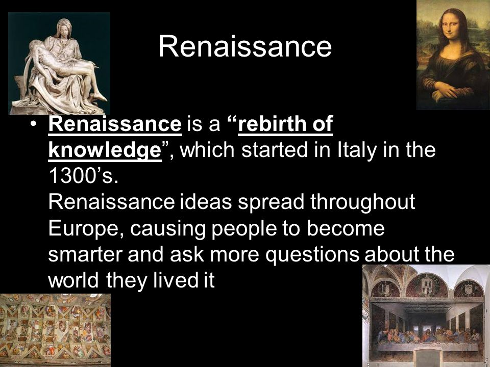 """Renaissance »All exploring of America came after the Renaissance Renaissance is a """"rebirth of knowledge"""", which started in Italy in the 1300's. Renais"""