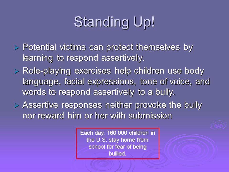 Standing Up.  Potential victims can protect themselves by learning to respond assertively.