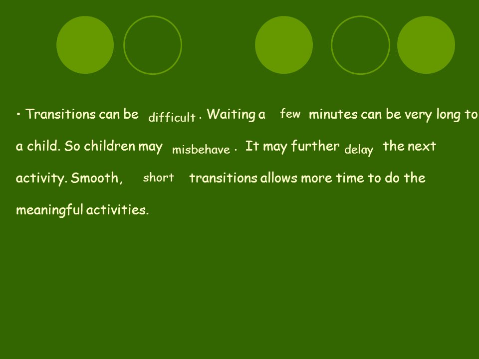Transitions can be. Waiting a minutes can be very long to a child.