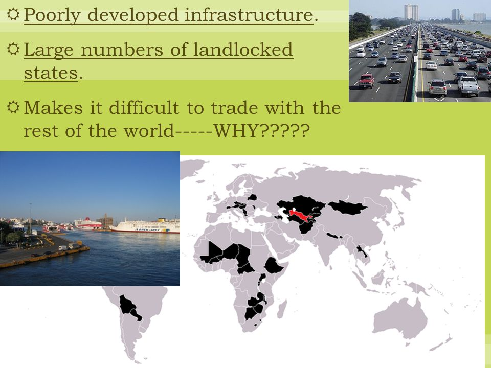  Poorly developed infrastructure. Large numbers of landlocked states.