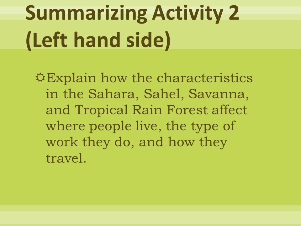  Explain how the characteristics in the Sahara, Sahel, Savanna, and Tropical Rain Forest affect where people live, the type of work they do, and how they travel.