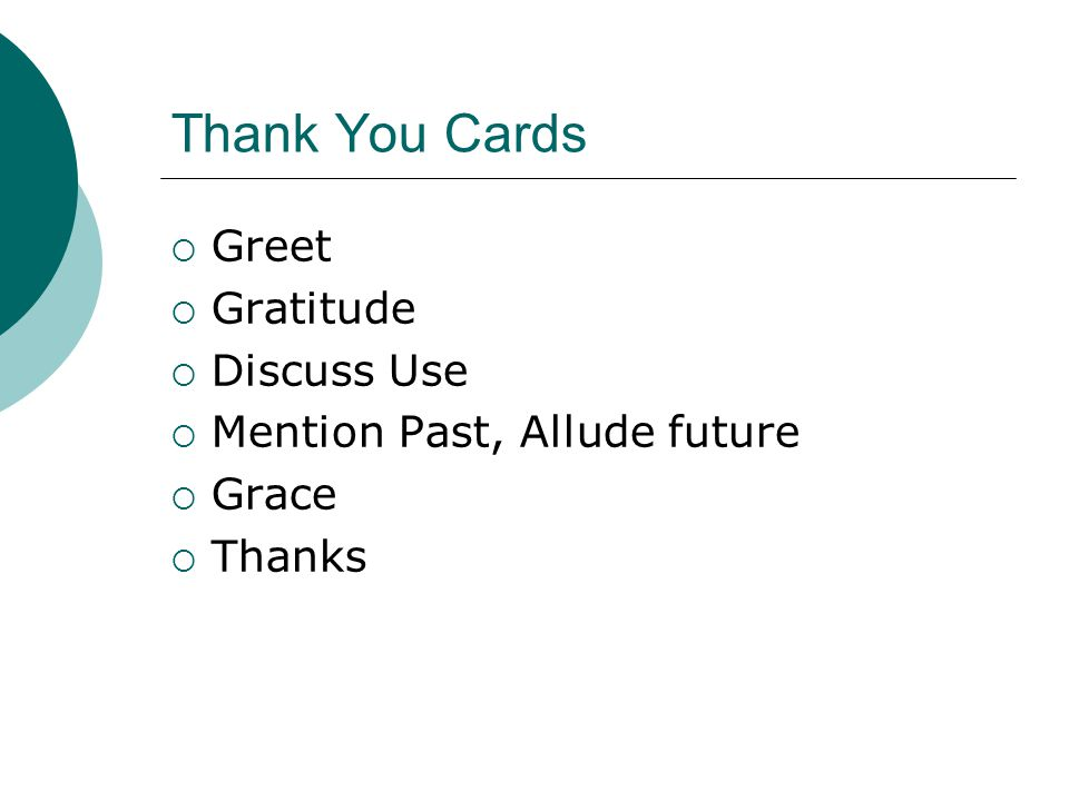 Thank You Cards  Greet  Gratitude  Discuss Use  Mention Past, Allude future  Grace  Thanks
