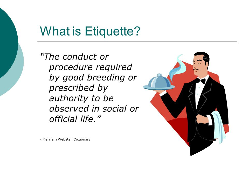 Types of Etiquette  Customer Service Phone Etiquette E-mail Etiquette Written Etiquette (Thank you cards)  Clothing  Interview Dinner  Social  Dress
