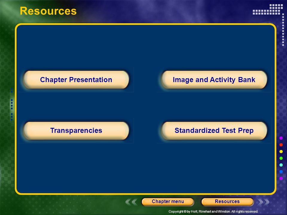 Copyright © by Holt, Rinehart and Winston. All rights reserved. ResourcesChapter menu Chapter Presentation TransparenciesStandardized Test Prep Image