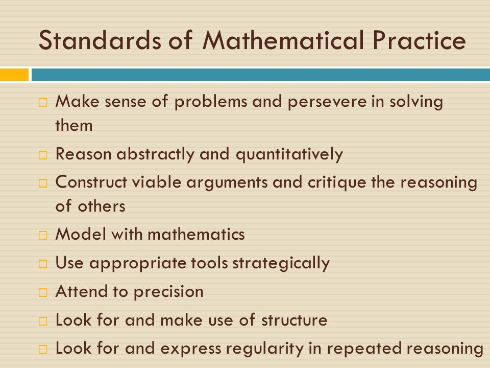 Standards of Mathematical Practice  Make sense of problems and persevere in solving them  Reason abstractly and quantitatively  Construct viable ar