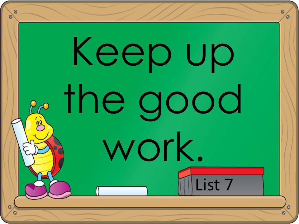 Keep up the good work. List 7