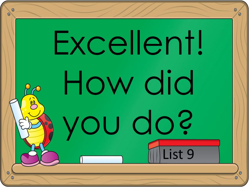Excellent! How did you do? List 9