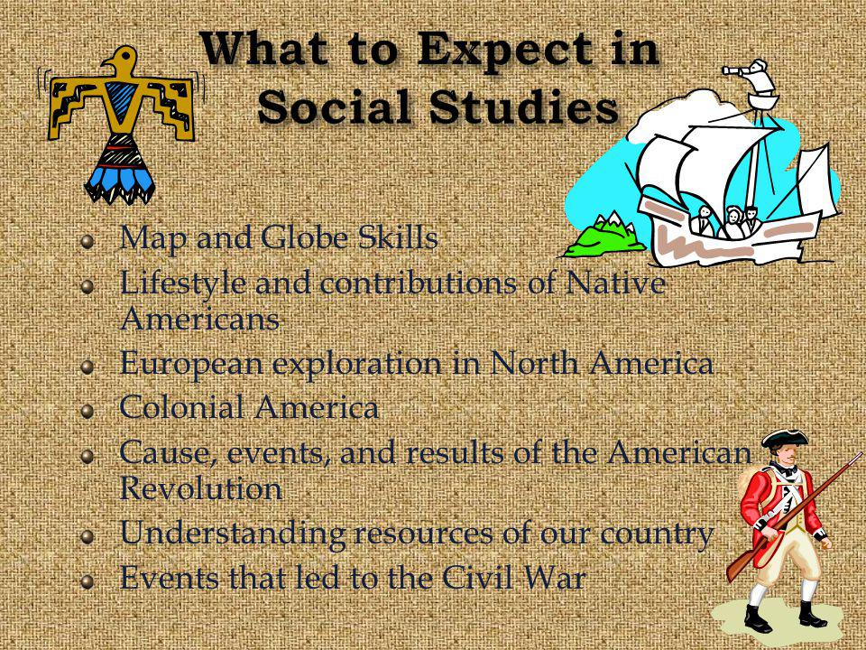 Map and Globe Skills Lifestyle and contributions of Native Americans European exploration in North America Colonial America Cause, events, and results of the American Revolution Understanding resources of our country Events that led to the Civil War