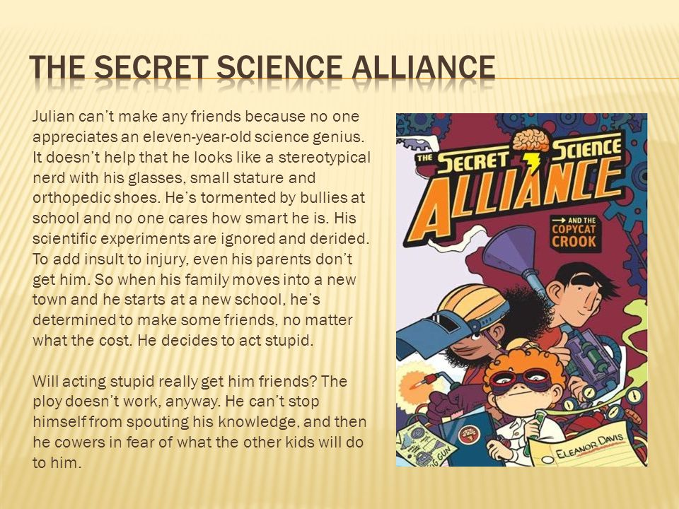 Julian can't make any friends because no one appreciates an eleven-year-old science genius.