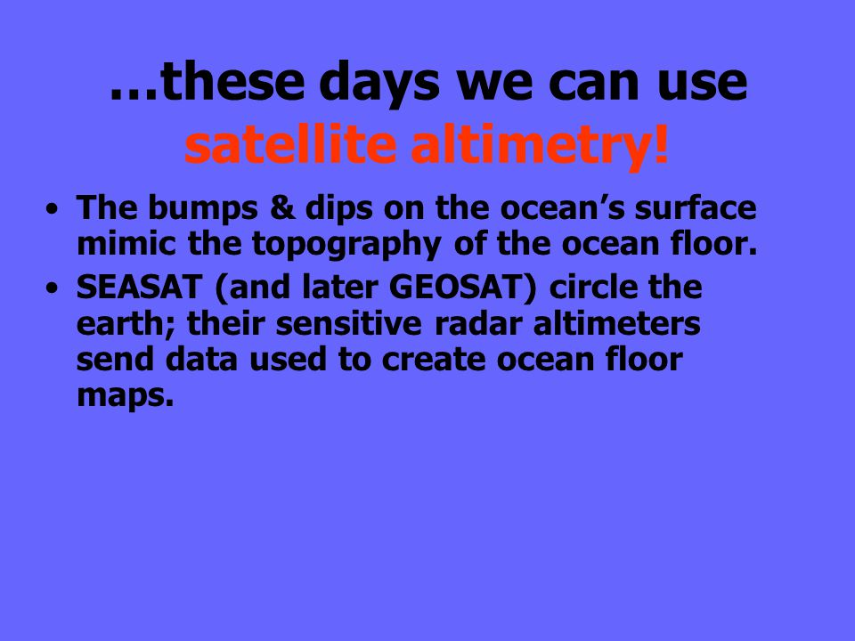 …these days we can use satellite altimetry.