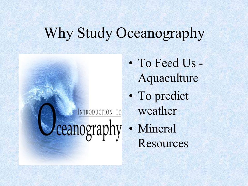 Why Study Oceanography To Feed Us - Aquaculture To predict weather Mineral Resources