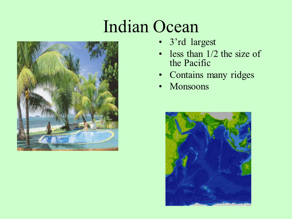 Indian Ocean 3'rd largest less than 1/2 the size of the Pacific Contains many ridges Monsoons