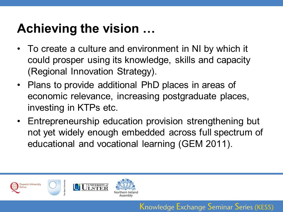 Achieving the vision … To create a culture and environment in NI by which it could prosper using its knowledge, skills and capacity (Regional Innovation Strategy).