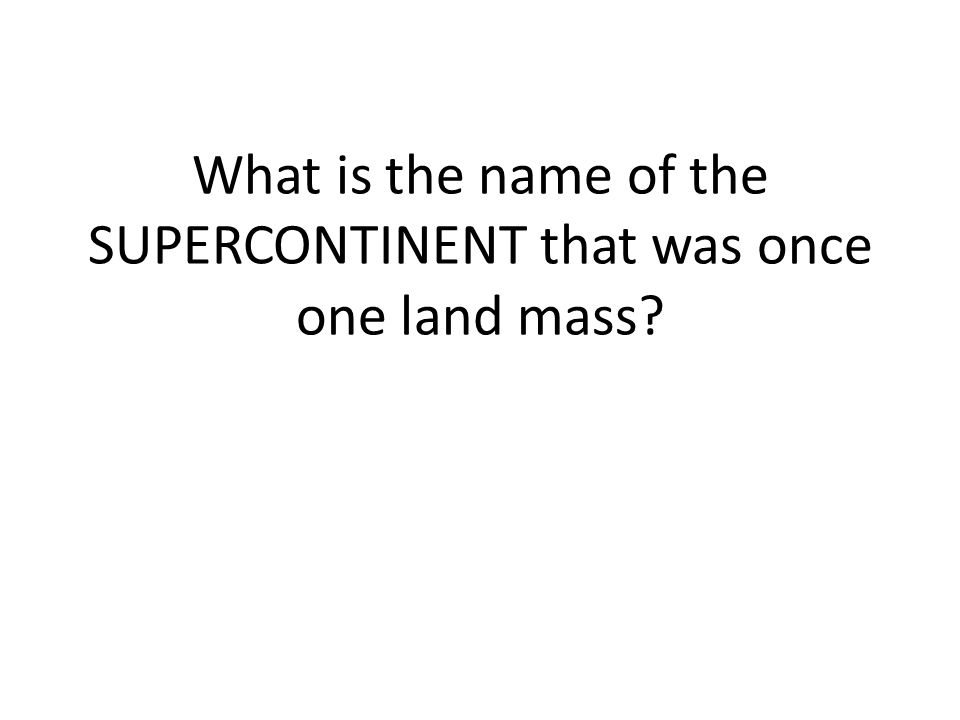 What is the name of the SUPERCONTINENT that was once one land mass?