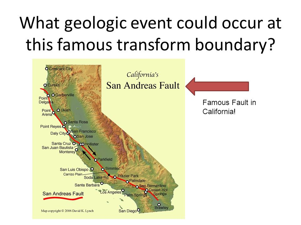 What geologic event could occur at this famous transform boundary? Famous Fault in California!