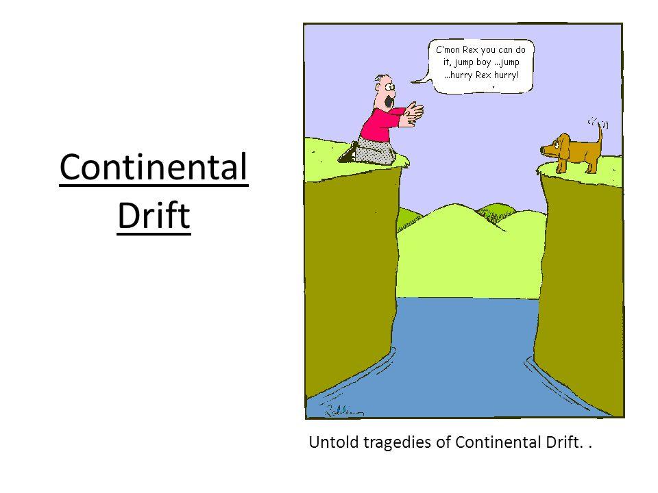 Continental Drift Untold tragedies of Continental Drift..
