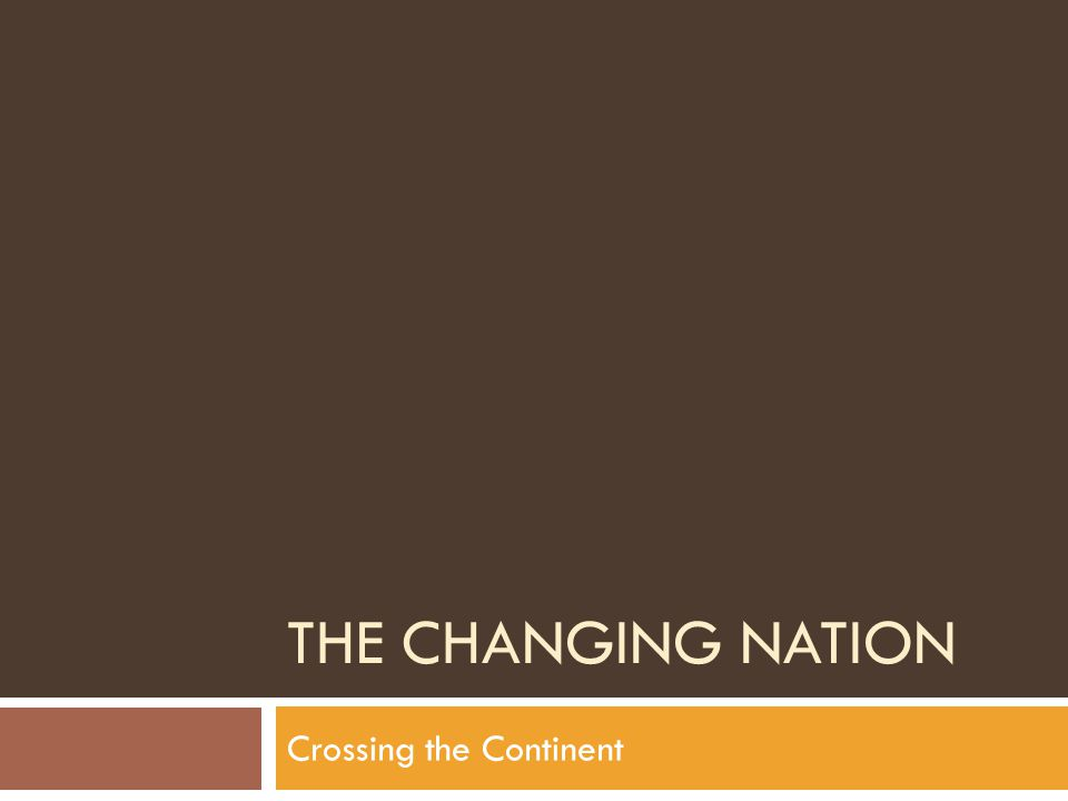 THE CHANGING NATION Crossing the Continent