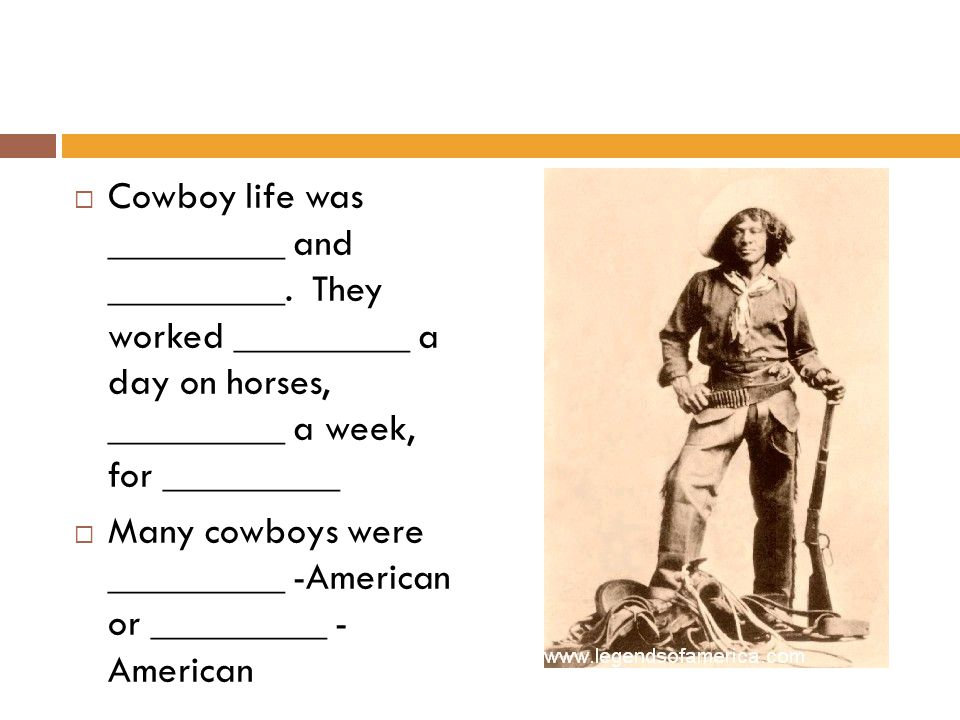  Cowboy life was _________ and _________.