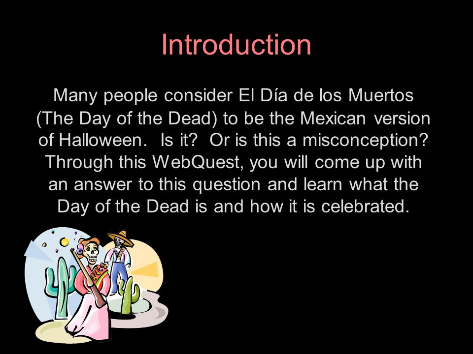 Task 1 First, you will discover what the Day of the Dead is and how it is celebrated.