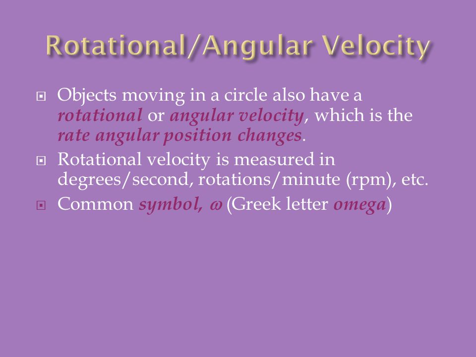 Linear Velocity is distance/time: Angular Velocity is turn/time: Definition: Ex.