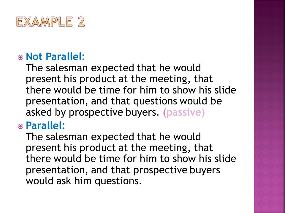  Not Parallel: The salesman expected that he would present his product at the meeting, that there would be time for him to show his slide presentatio