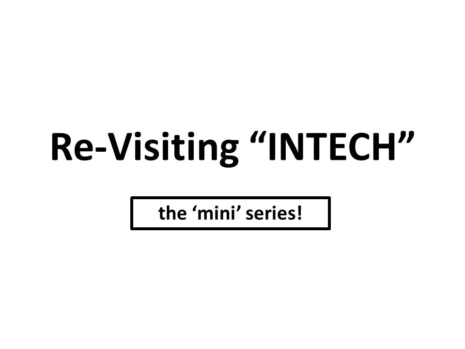 "Re-Visiting ""INTECH"" the 'mini' series!"