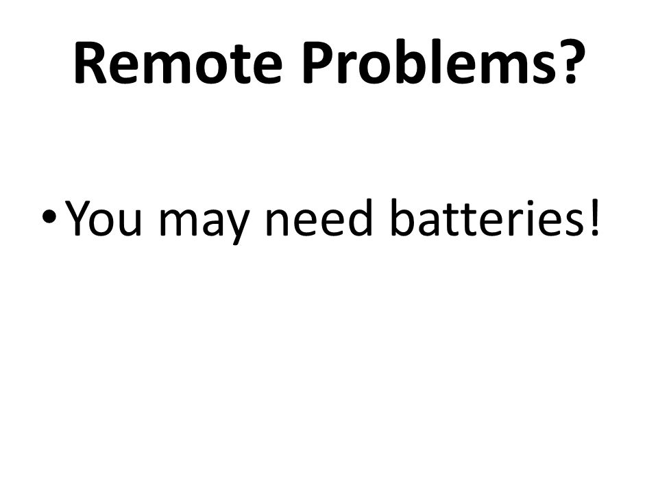 Remote Problems? You may need batteries!