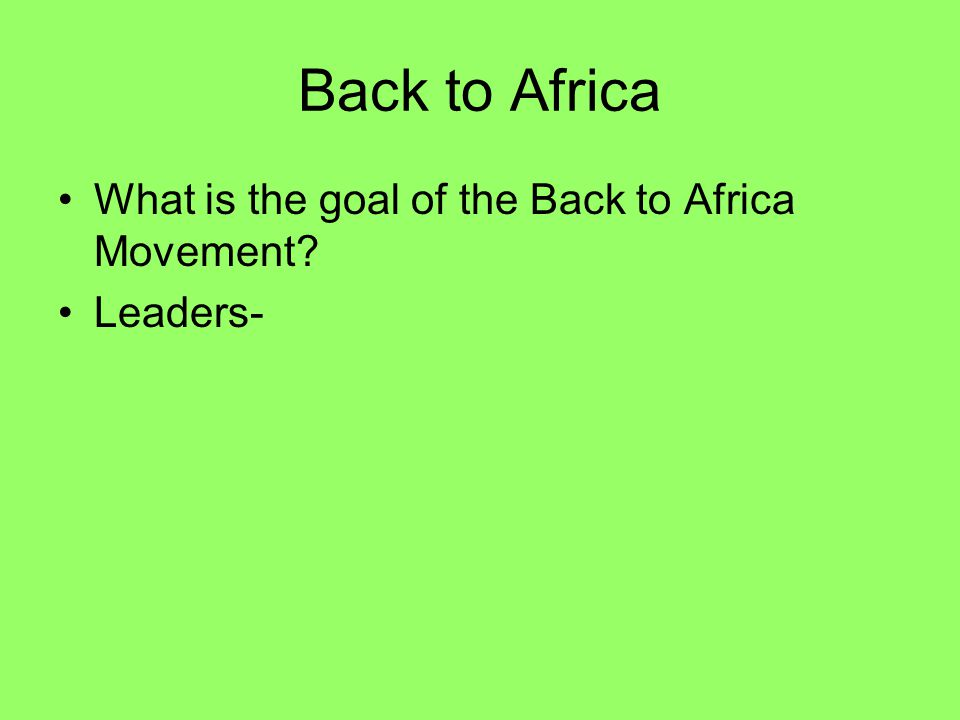 Back to Africa What is the goal of the Back to Africa Movement Leaders-