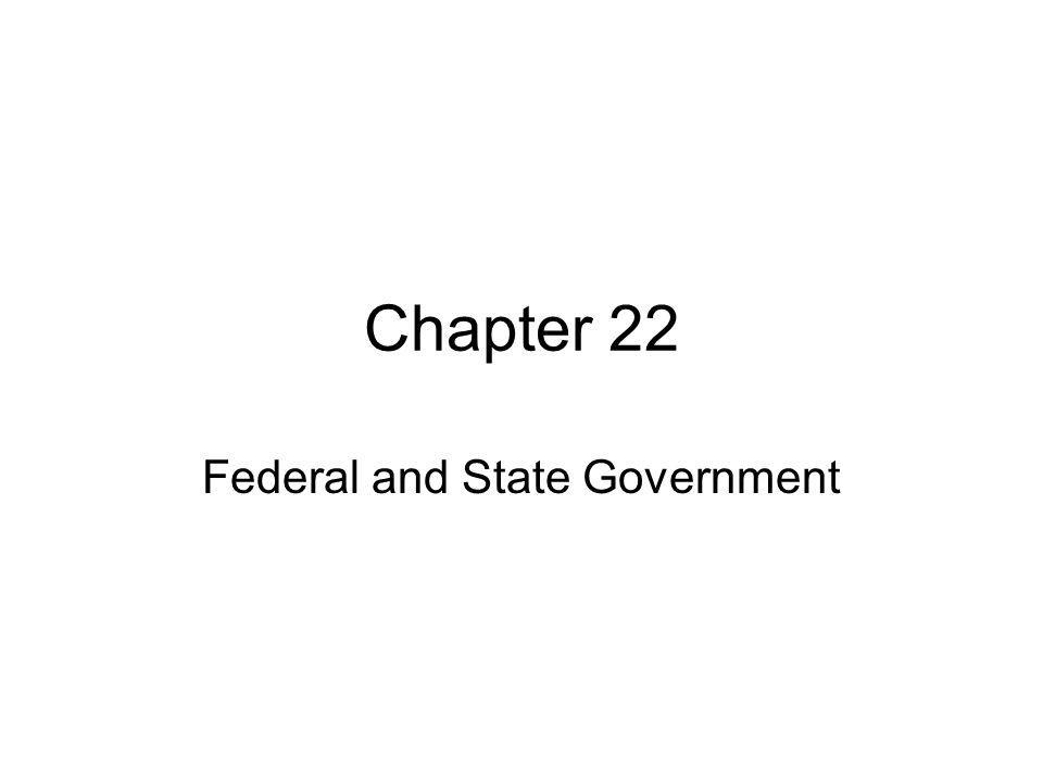 Chapter 22 Federal and State Government