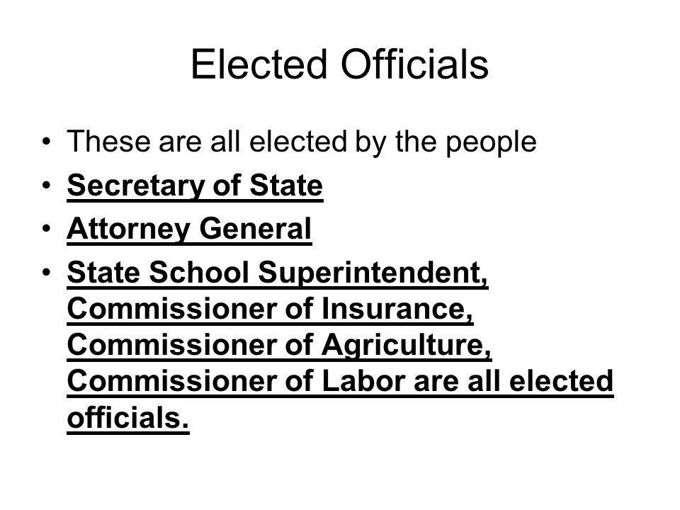 Appointed Officials Not all officials are elected by the people, some are appointed by the Governor Departments and boards are usually appointed by the governor, not elected!