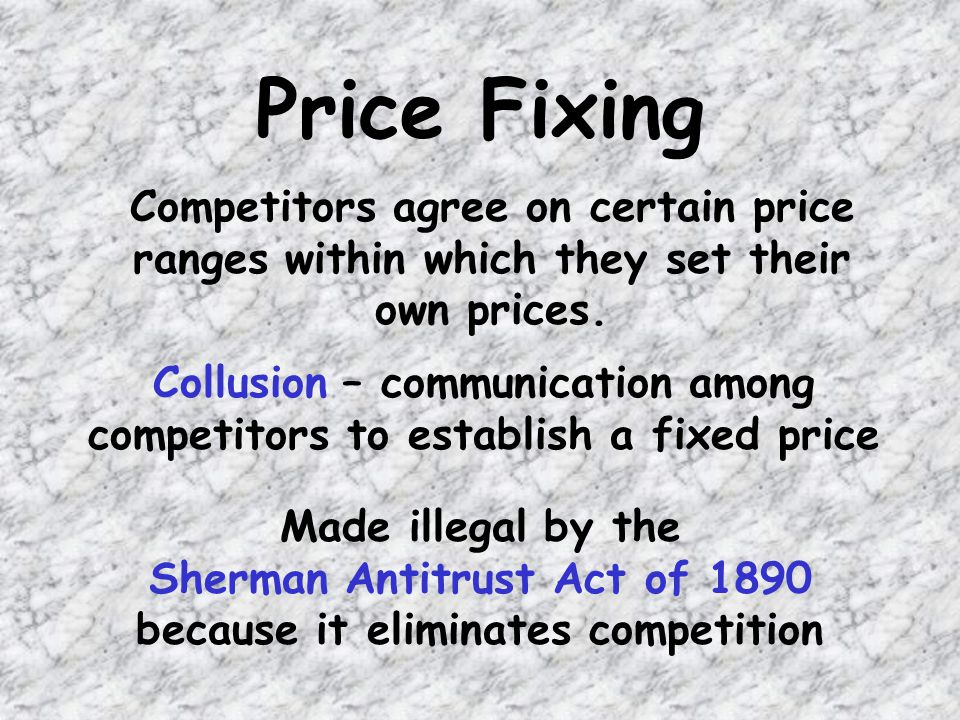 Price Fixing Competitors agree on certain price ranges within which they set their own prices.