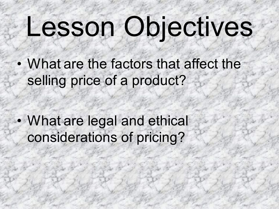 Lesson Objectives What are the factors that affect the selling price of a product.