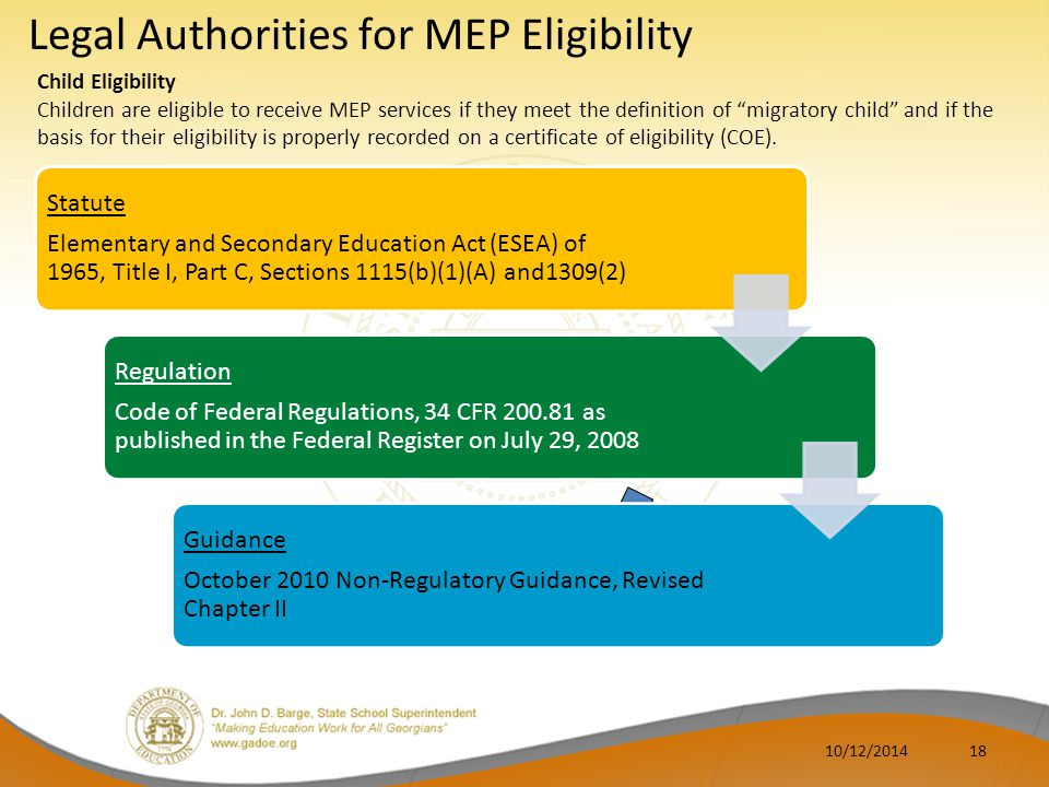 Child Eligibility Children are eligible to receive MEP services if they meet the definition of migratory child and if the basis for their eligibility is properly recorded on a certificate of eligibility (COE).