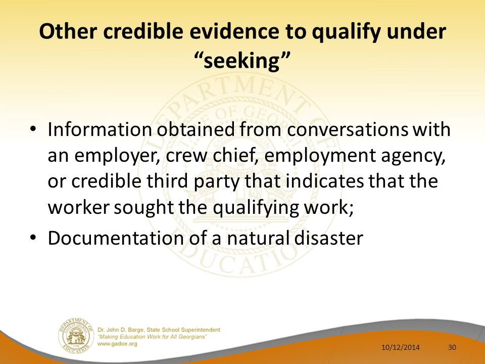 Other credible evidence to qualify under seeking Information obtained from conversations with an employer, crew chief, employment agency, or credible third party that indicates that the worker sought the qualifying work; Documentation of a natural disaster 3010/12/2014