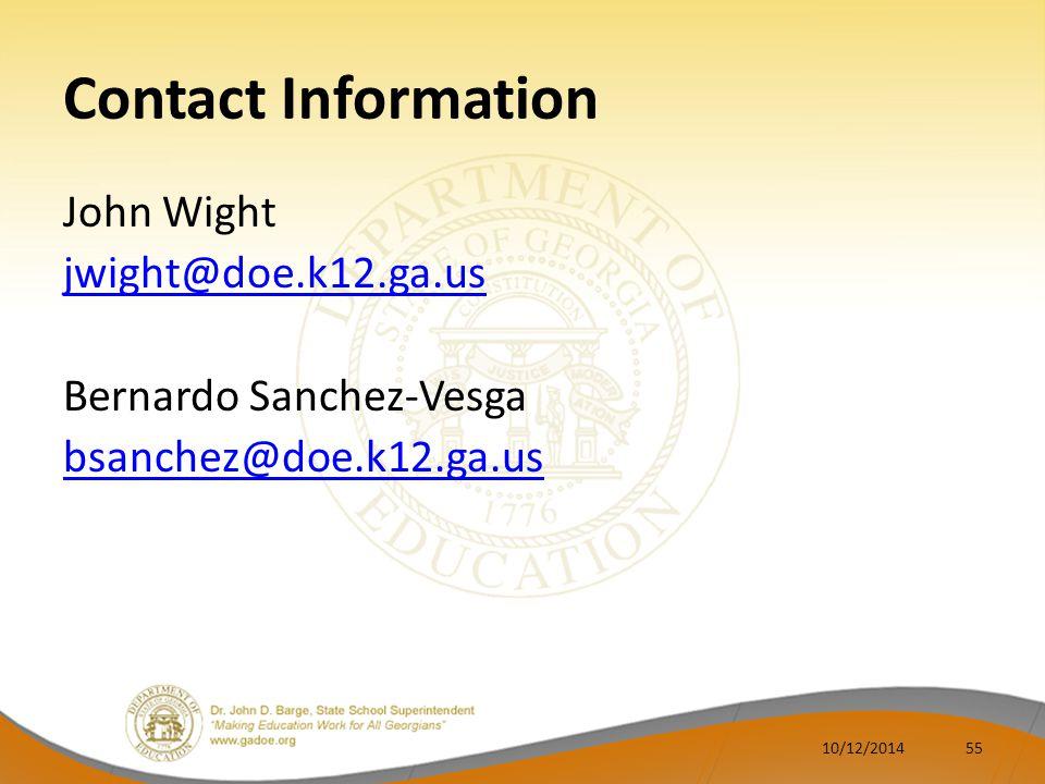 Contact Information John Wight jwight@doe.k12.ga.us Bernardo Sanchez-Vesga bsanchez@doe.k12.ga.us 10/12/201455
