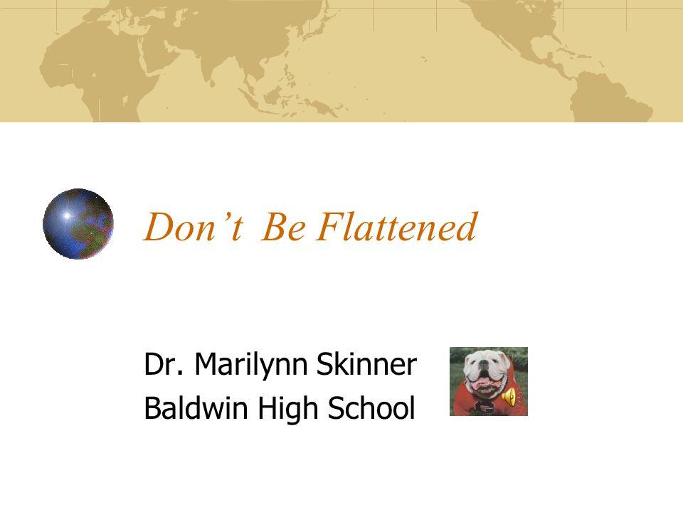 Don't Be Flattened Dr. Marilynn Skinner Baldwin High School