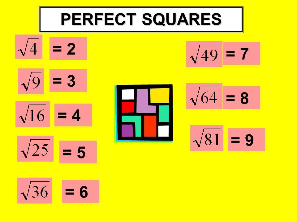 PERFECT SQUARES = 2 = 6 = 3 = 4 = 9 = 8 = 7 = 5