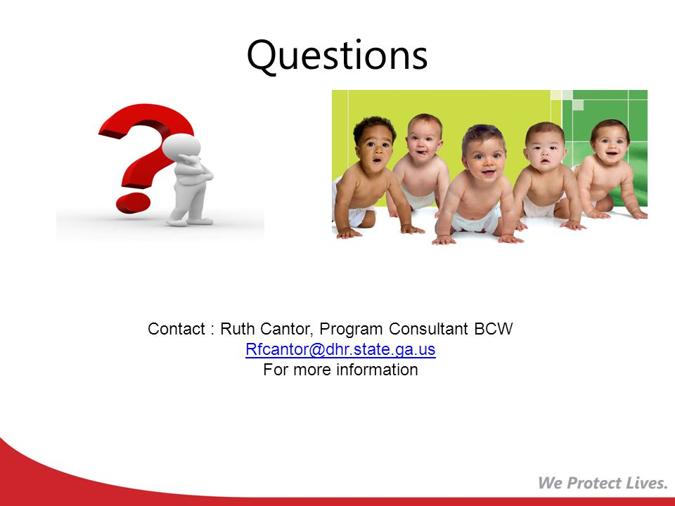 Questions Contact : Ruth Cantor, Program Consultant BCW For more information