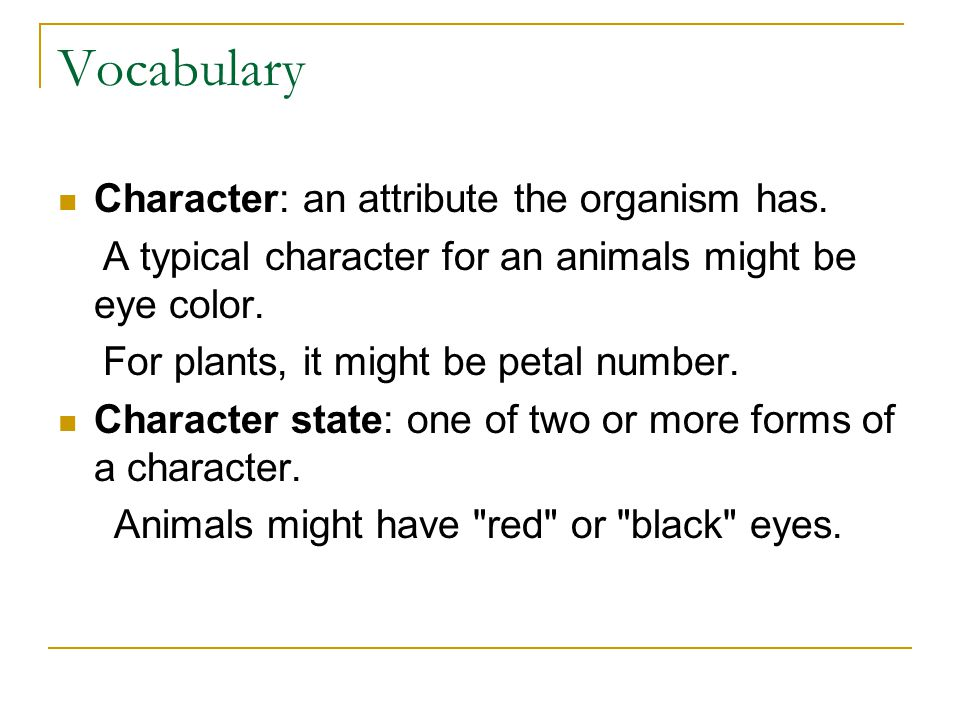 Vocabulary Character: an attribute the organism has.