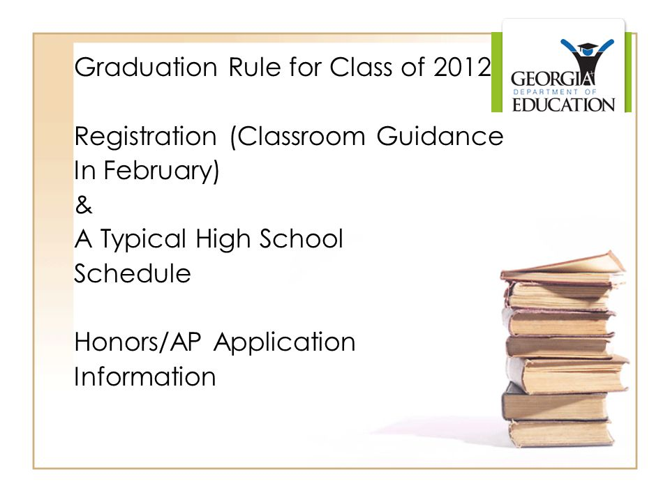 Graduation Rule for Class of 2012 Registration (Classroom Guidance In February) & A Typical High School Schedule Honors/AP Application Information