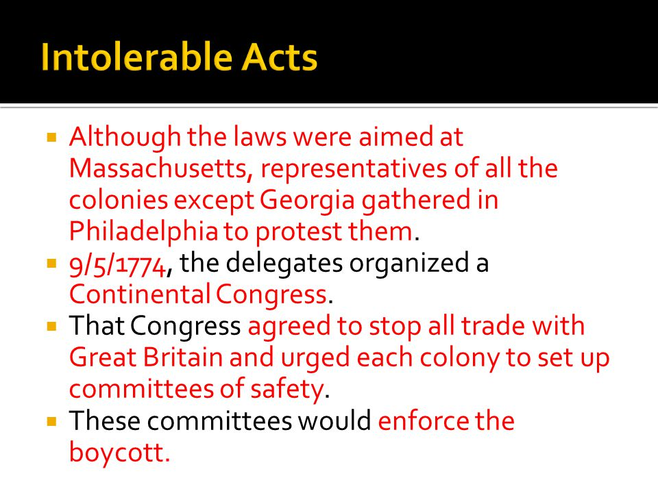  Although the laws were aimed at Massachusetts, representatives of all the colonies except Georgia gathered in Philadelphia to protest them.