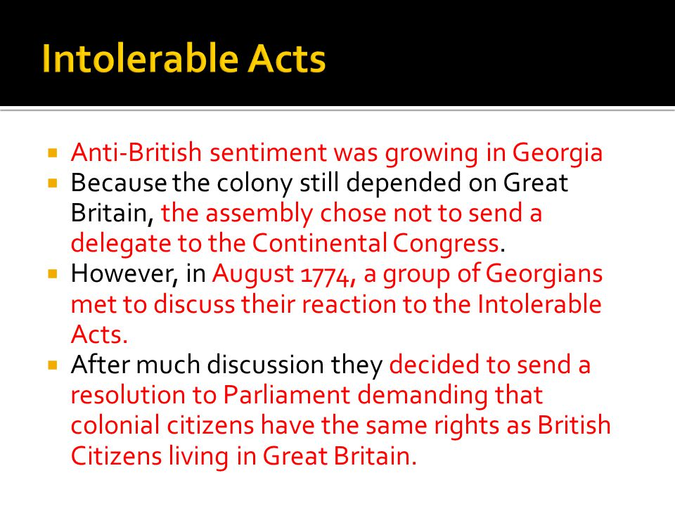  Anti-British sentiment was growing in Georgia  Because the colony still depended on Great Britain, the assembly chose not to send a delegate to the Continental Congress.